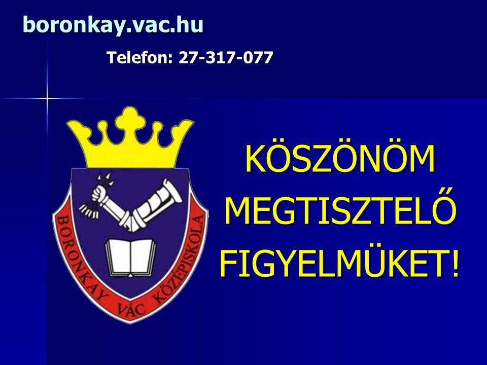 KÖSZÖNÖMMEGTISZTELŐFIGYELMÜKET! boronkay.vac.hu Telefon: 27-317-077