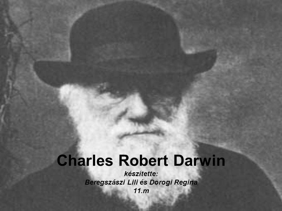 Charles Robert Darwin készítette: Beregszászi Lili és Dorogi Regina 11.m