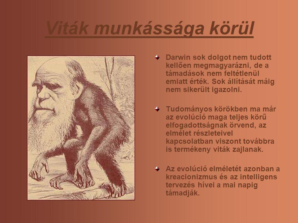 Viták munkássága körül Darwin sok dolgot nem tudott kellően megmagyarázni, de a támadások nem feltétlenül emiatt érték. Sok állítását máig nem sikerül