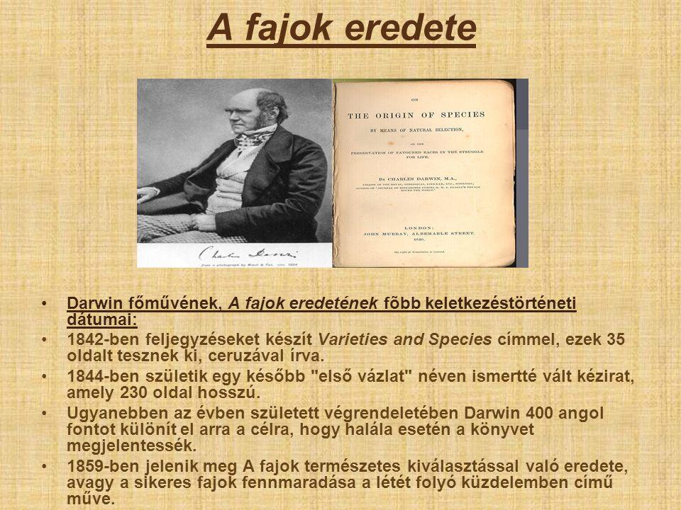 A fajok eredete •D•Darwin főművének, A fajok eredetének fõbb keletkezéstörténeti dátumai: •1•1842-ben feljegyzéseket készít Varieties and Species címm