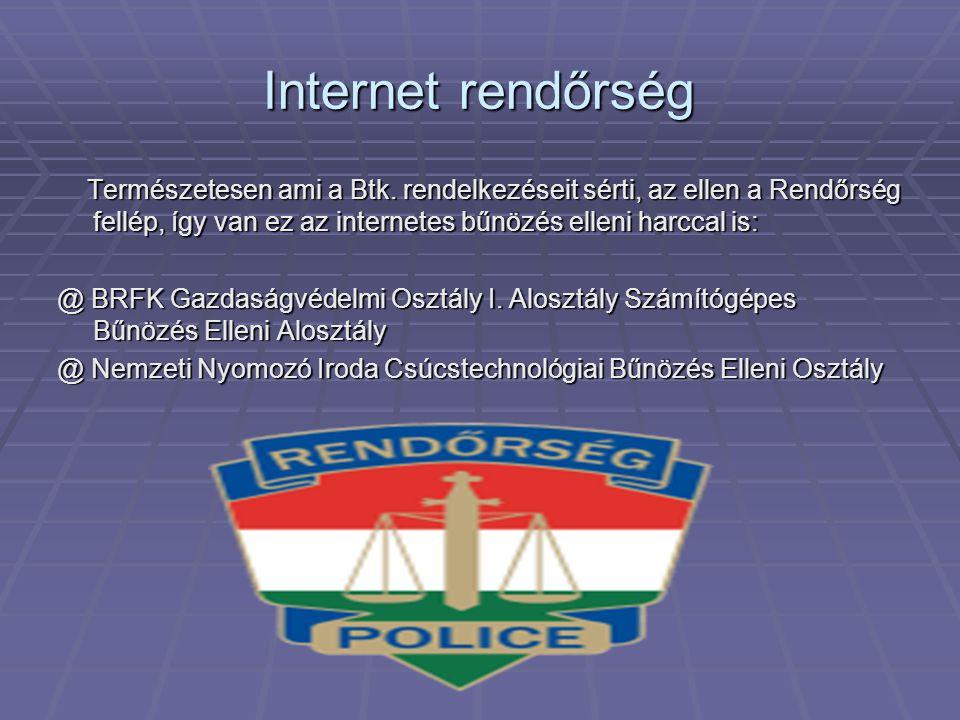Internet rendőrség Természetesen ami a Btk. rendelkezéseit sérti, az ellen a Rendőrség fellép, így van ez az internetes bűnözés elleni harccal is: Ter