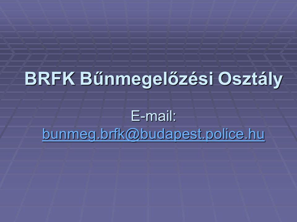 BRFK Bűnmegelőzési Osztály E-mail: bunmeg.brfk@budapest.police.hu bunmeg.brfk@budapest.police.hu
