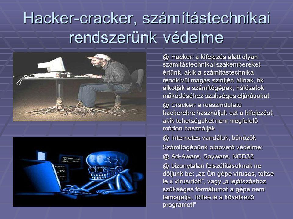 Hacker-cracker, számítástechnikai rendszerünk védelme @ Hacker: a kifejezés alatt olyan számítástechnikai szakembereket értünk, akik a számítástechnik