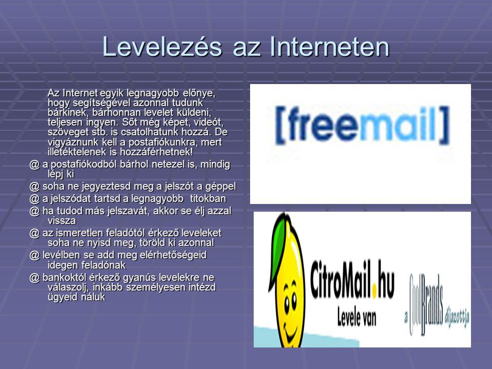 Levelezés az Interneten Az Internet egyik legnagyobb előnye, hogy segítségével azonnal tudunk bárkinek, bárhonnan levelet küldeni, teljesen ingyen. Ső