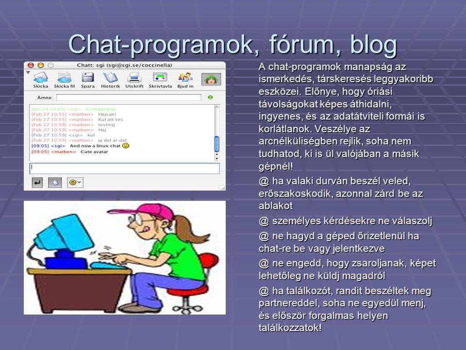 Chat-programok, fórum, blog A chat-programok manapság az ismerkedés, társkeresés leggyakoribb eszközei. Előnye, hogy óriási távolságokat képes áthidal