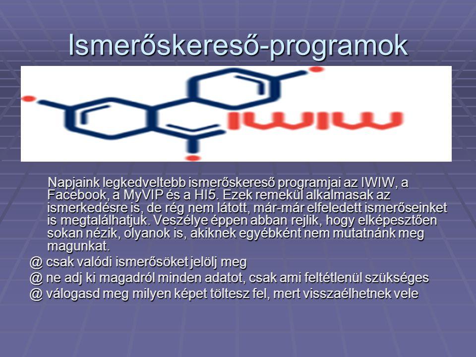 Ismerőskereső-programok Napjaink legkedveltebb ismerőskereső programjai az IWIW, a Facebook, a MyVIP és a HI5. Ezek remekül alkalmasak az ismerkedésre