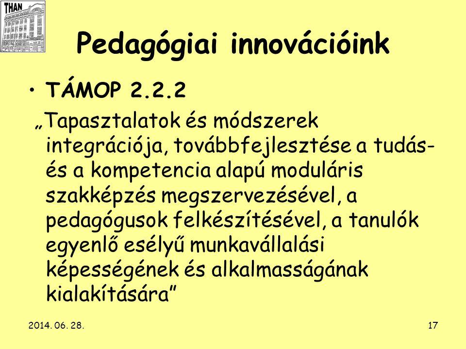 """2014. 06. 28.17 Pedagógiai innovációink •TÁMOP 2.2.2 """"Tapasztalatok és módszerek integrációja, továbbfejlesztése a tudás- és a kompetencia alapú modul"""