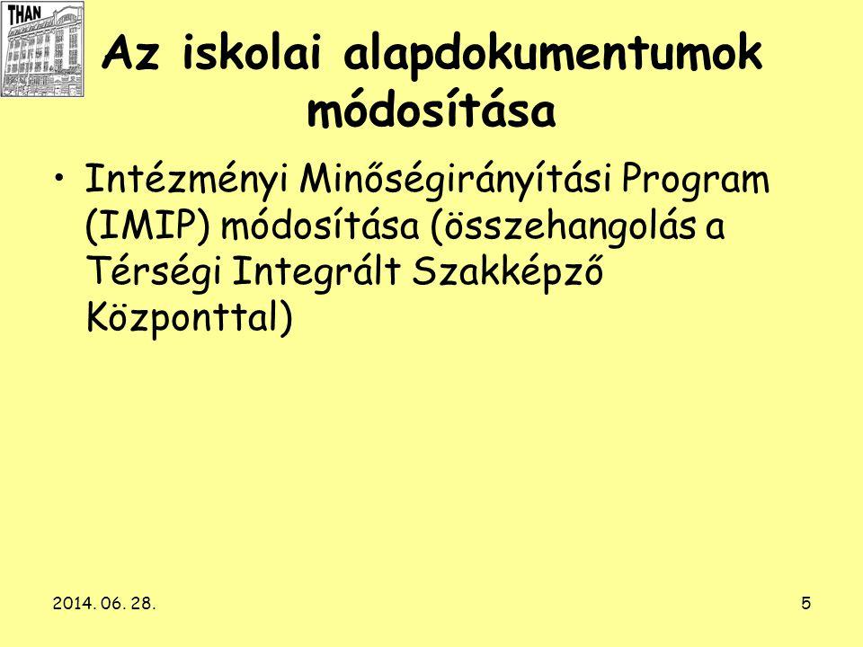 2014. 06. 28.5 Az iskolai alapdokumentumok módosítása •Intézményi Minőségirányítási Program (IMIP) módosítása (összehangolás a Térségi Integrált Szakk