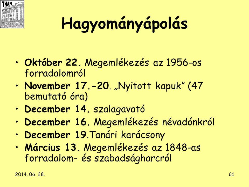 """2014. 06. 28.61 Hagyományápolás •Október 22. Megemlékezés az 1956-os forradalomról •November 17.-20. """"Nyitott kapuk"""" (47 bemutató óra) •December 14. s"""