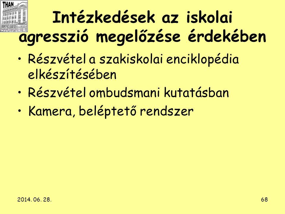 2014. 06. 28.68 Intézkedések az iskolai agresszió megelőzése érdekében •Részvétel a szakiskolai enciklopédia elkészítésében •Részvétel ombudsmani kuta