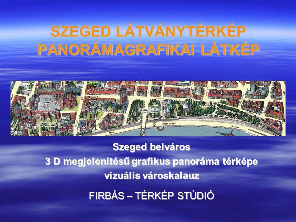 SZEGED LÁTVÁNYTÉRKÉP PANORÁMAGRAFIKAI LÁTKÉP Szeged belváros 3 D megjelenítésű grafikus panoráma térképe vizuális városkalauz FIRBÁS – TÉRKÉP STÚDIÓ