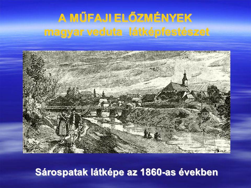 A MŰFAJI ELŐZMÉNYEK magyar veduta látképfestészet Sárospatak látképe az 1860-as években