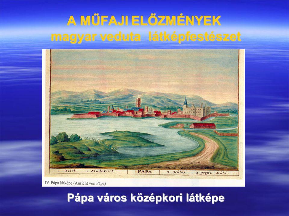 A MŰFAJI ELŐZMÉNYEK magyar veduta látképfestészet Pápa város középkori látképe