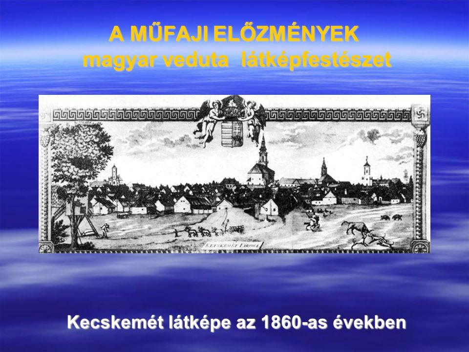 A MŰFAJI ELŐZMÉNYEK magyar veduta látképfestészet Kecskemét látképe az 1860-as években