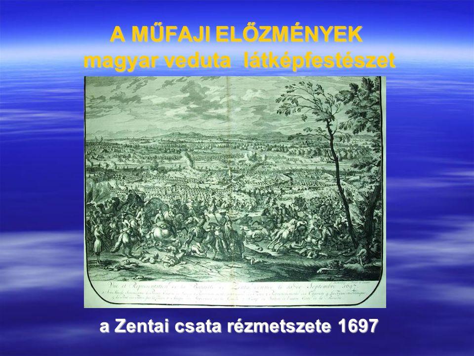 A MŰFAJI ELŐZMÉNYEK magyar veduta látképfestészet a Zentai csata rézmetszete 1697