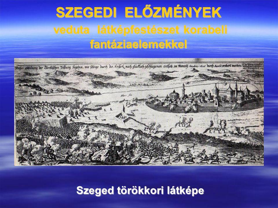 SZEGEDI ELŐZMÉNYEK veduta látképfestészet korabeli fantáziaelemekkel Szeged törökkori látképe