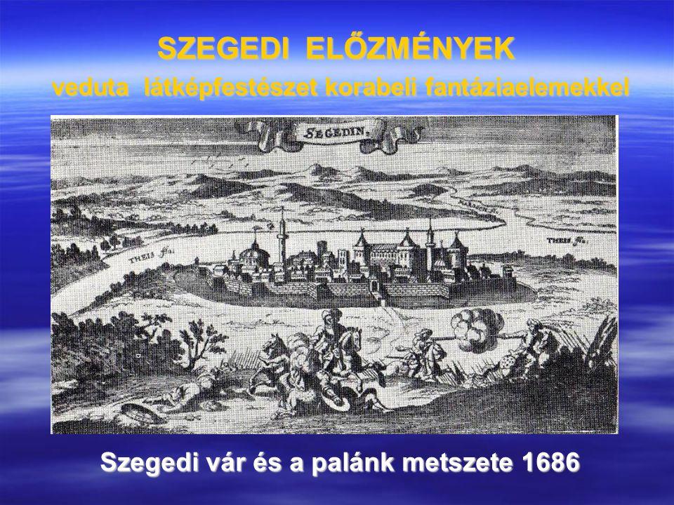 SZEGEDI ELŐZMÉNYEK veduta látképfestészet korabeli fantáziaelemekkel Szegedi vár és a palánk metszete 1686