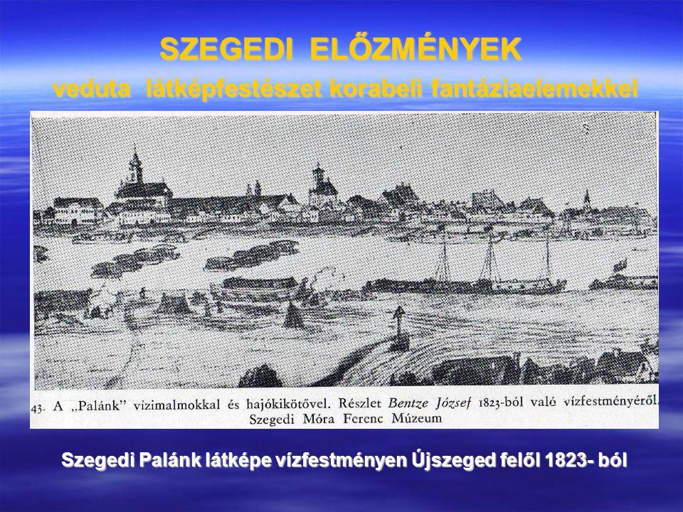 SZEGEDI ELŐZMÉNYEK veduta látképfestészet korabeli fantáziaelemekkel Szegedi Palánk látképe vízfestményen Újszeged felől 1823- ból