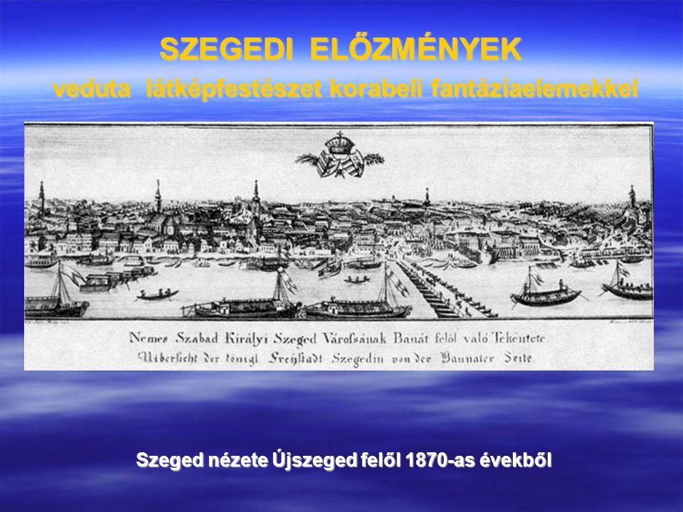 SZEGEDI ELŐZMÉNYEK veduta látképfestészet korabeli fantáziaelemekkel Szeged nézete Újszeged felől 1870-as évekből