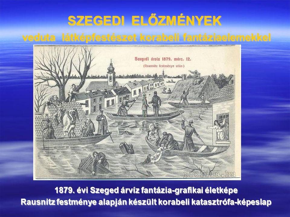 SZEGEDI ELŐZMÉNYEK veduta látképfestészet korabeli fantáziaelemekkel 1879. évi Szeged árvíz fantázia-grafikai életképe Rausnitz festménye alapján kész