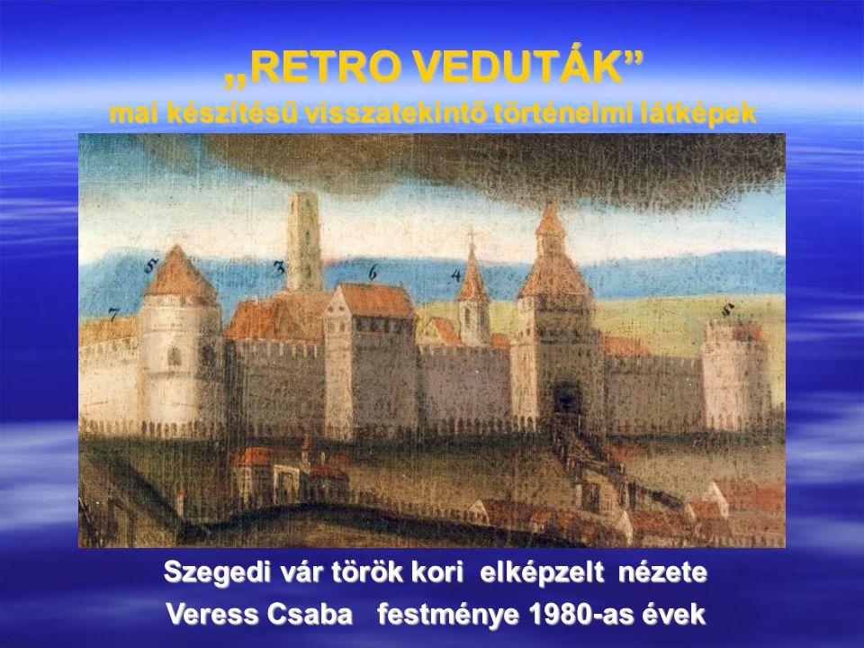 """"""" RETRO VEDUTÁK"""" mai készítésű visszatekintő történelmi látképek Szegedi vár török kori elképzelt nézete Veress Csaba festménye 1980-as évek"""