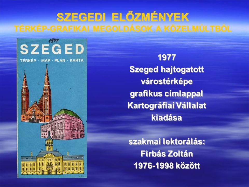 SZEGEDI ELŐZMÉNYEK TÉRKÉP-GRAFIKAI MEGOLDÁSOK A KÖZELMÚLTBÓL 1977 Szeged hajtogatott várostérképe grafikus címlappal Kartográfiai Vállalat kiadása sza