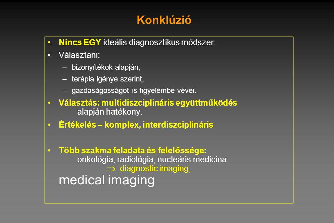 Konklúzió •Nincs EGY ideális diagnosztikus módszer. •Választani: –bizonyítékok alapján, –terápia igénye szerint, –gazdaságosságot is figyelembe vévei.
