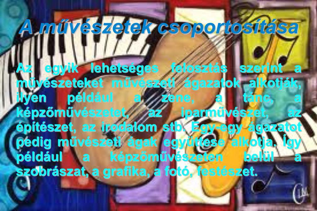 A művészetek csoportosítása Az egyik lehetséges felosztás szerint a művészeteket művészeti ágazatok alkotják, ilyen például a zene, a tánc, a képzőművészetet, az iparművészet, az építészet, az irodalom stb.