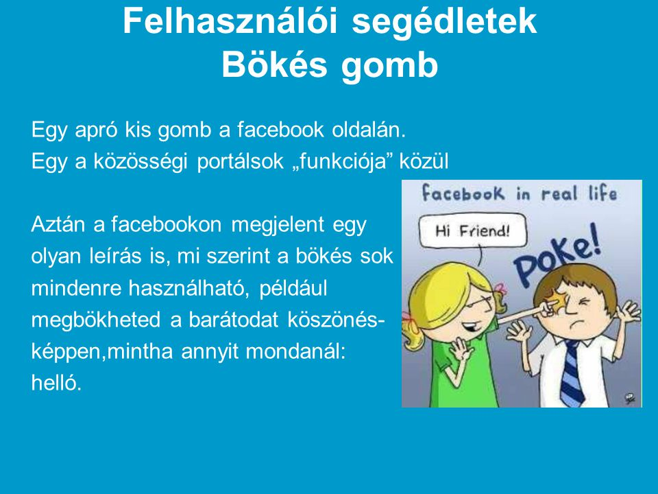 """Felhasználói segédletek Bökés gomb Egy apró kis gomb a facebook oldalán. Egy a közösségi portálsok """"funkciója"""" közül Aztán a facebookon megjelent egy"""