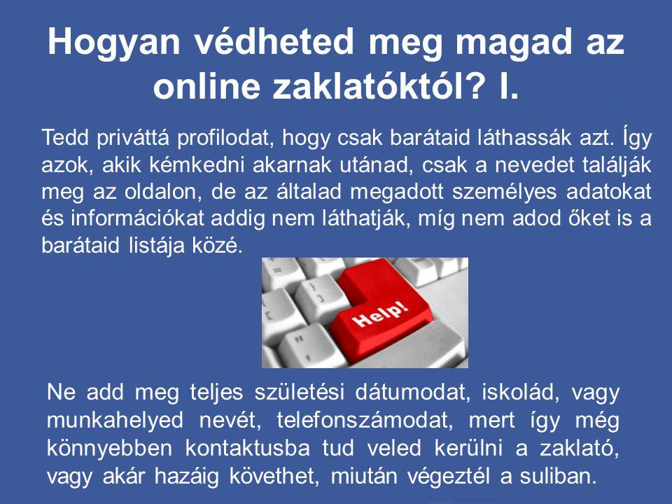 Hogyan védheted meg magad az online zaklatóktól? I. Tedd priváttá profilodat, hogy csak barátaid láthassák azt. Így azok, akik kémkedni akarnak utánad