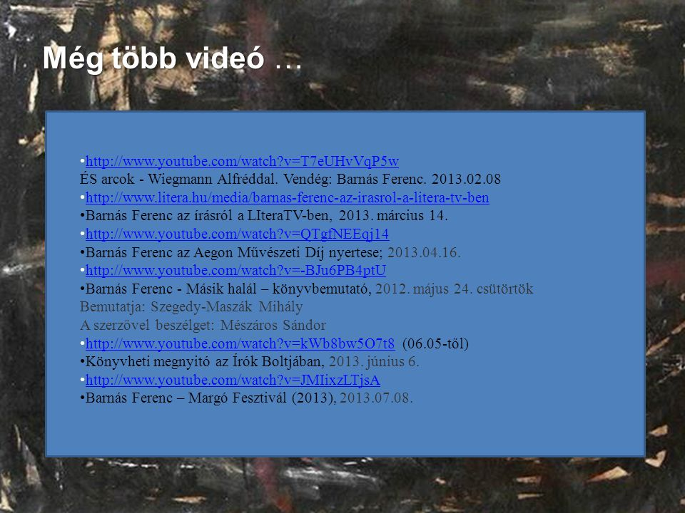 Még több videó Még több videó … •http://www.youtube.com/watch?v=T7eUHvVqP5whttp://www.youtube.com/watch?v=T7eUHvVqP5w ÉS arcok - Wiegmann Alfréddal. V