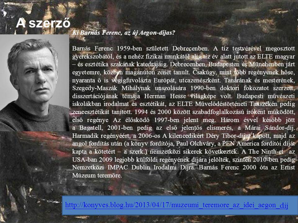 A szerző Ki Barnás Ferenc, az új Aegon-díjas? Barnás Ferenc 1959-ben született Debrecenben. A tíz testvérével megosztott gyerekszobától, és a nehéz fi
