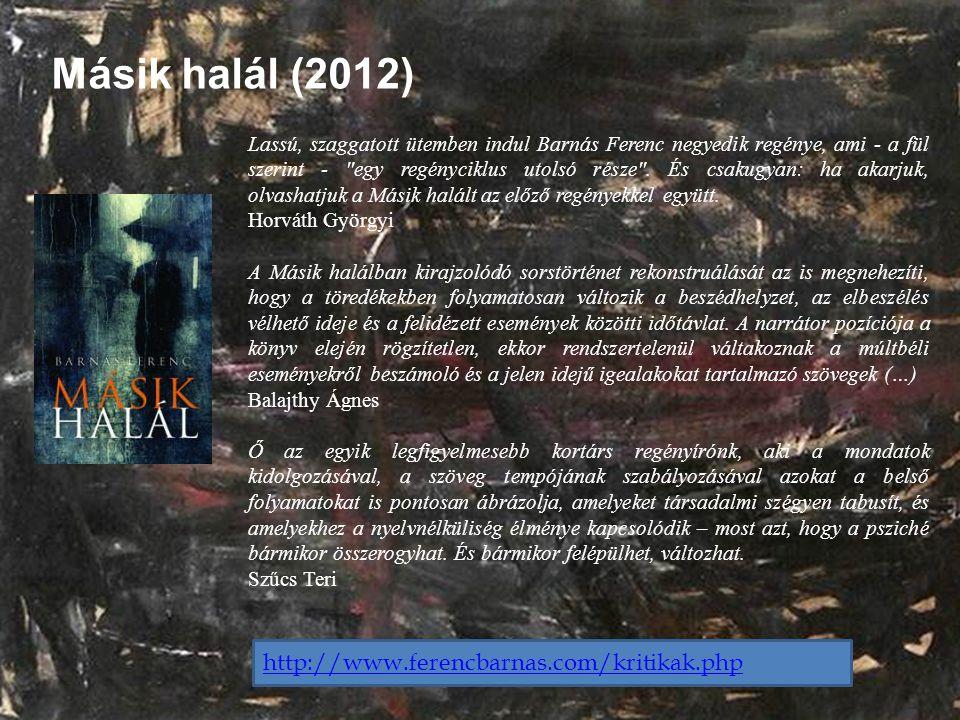 Másik halál (2012) http://www.ferencbarnas.com/kritikak.php Lassú, szaggatott ütemben indul Barnás Ferenc negyedik regénye, ami - a fül szerint -