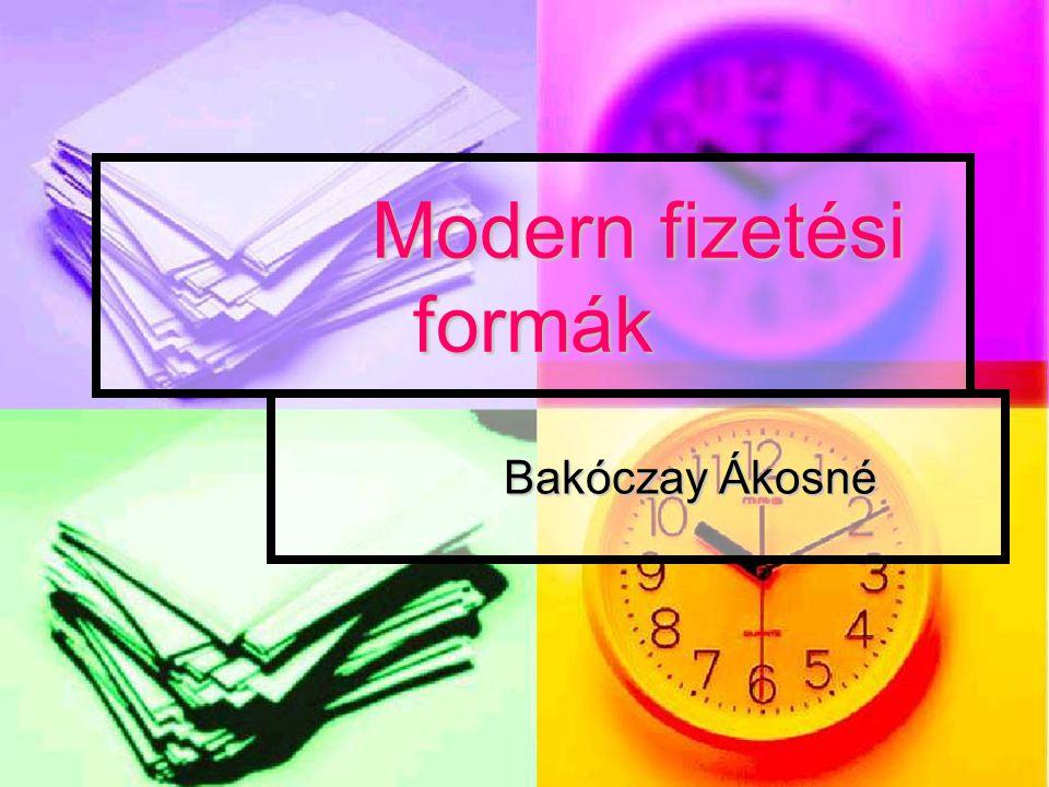 Modern fizetési formák Bakóczay Ákosné