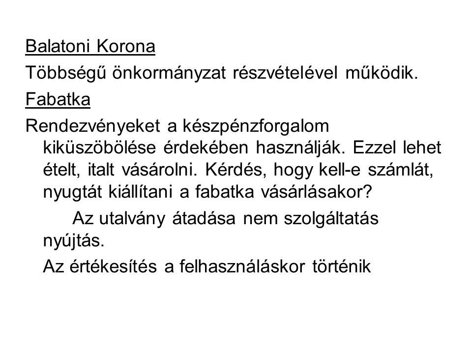 Balatoni Korona Többségű önkormányzat részvételével működik. Fabatka Rendezvényeket a készpénzforgalom kiküszöbölése érdekében használják. Ezzel lehet