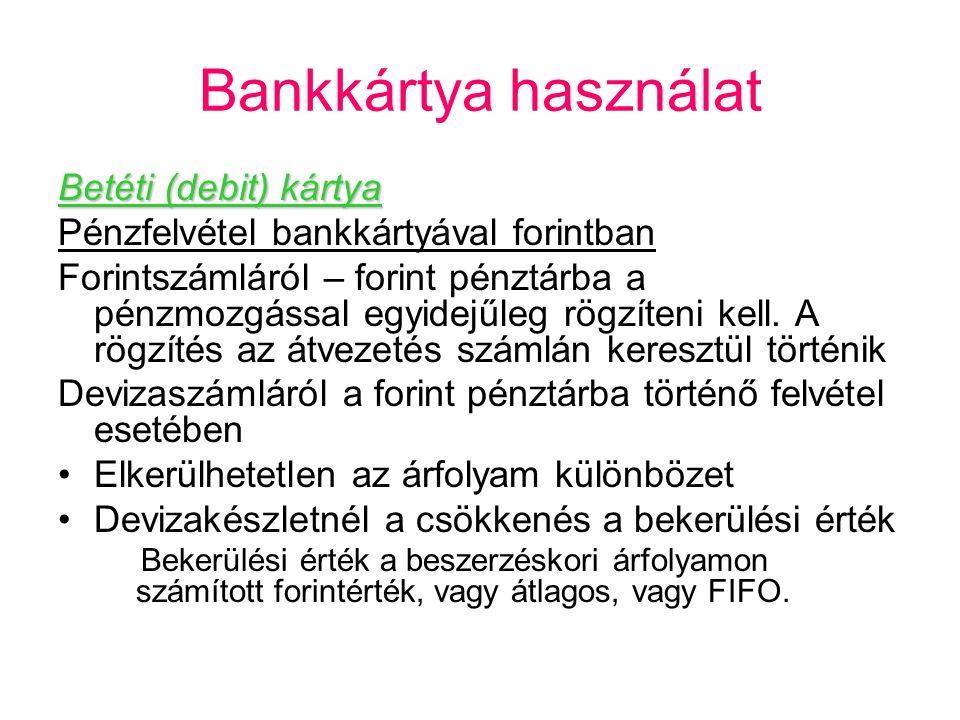 Bankkártya használat Betéti (debit) kártya Pénzfelvétel bankkártyával forintban Forintszámláról – forint pénztárba a pénzmozgással egyidejűleg rögzíte