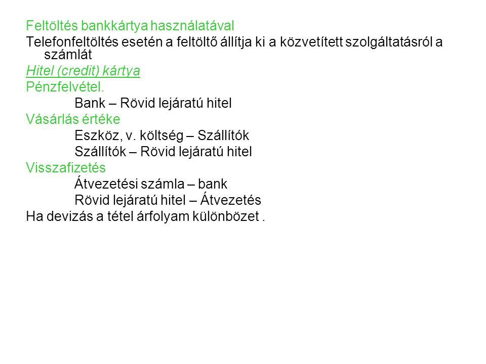 Feltöltés bankkártya használatával Telefonfeltöltés esetén a feltöltő állítja ki a közvetített szolgáltatásról a számlát Hitel (credit) kártya Pénzfel