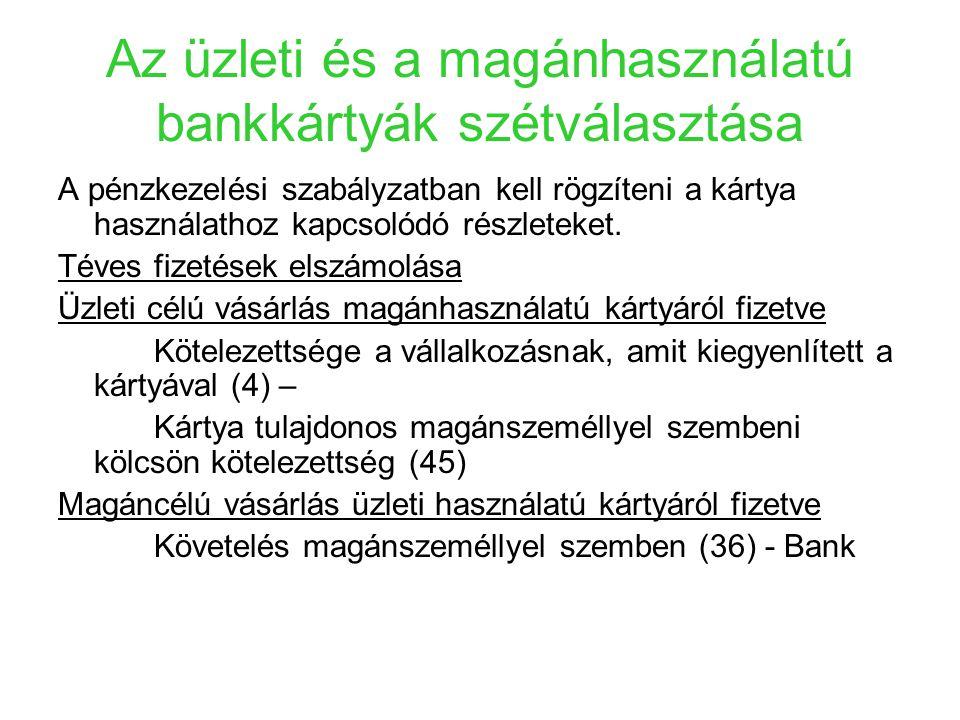 Az üzleti és a magánhasználatú bankkártyák szétválasztása A pénzkezelési szabályzatban kell rögzíteni a kártya használathoz kapcsolódó részleteket. Té