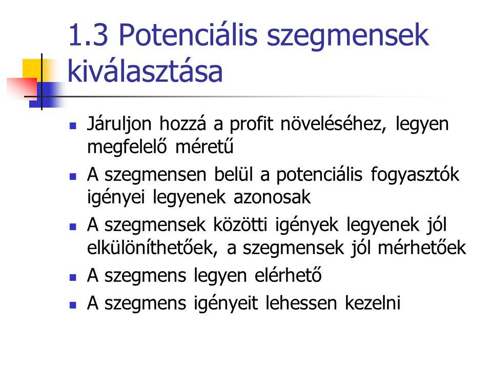 1.3 Potenciális szegmensek kiválasztása  Járuljon hozzá a profit növeléséhez, legyen megfelelő méretű  A szegmensen belül a potenciális fogyasztók i