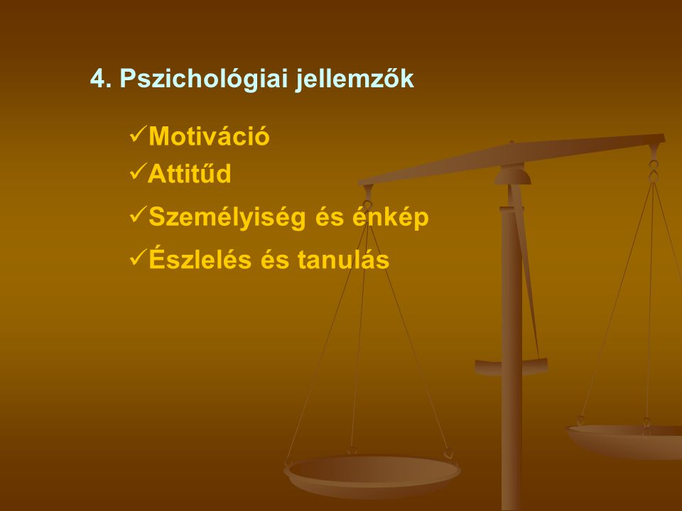 4. Pszichológiai jellemzők  Motiváció  Attitűd  Személyiség és énkép  Észlelés és tanulás