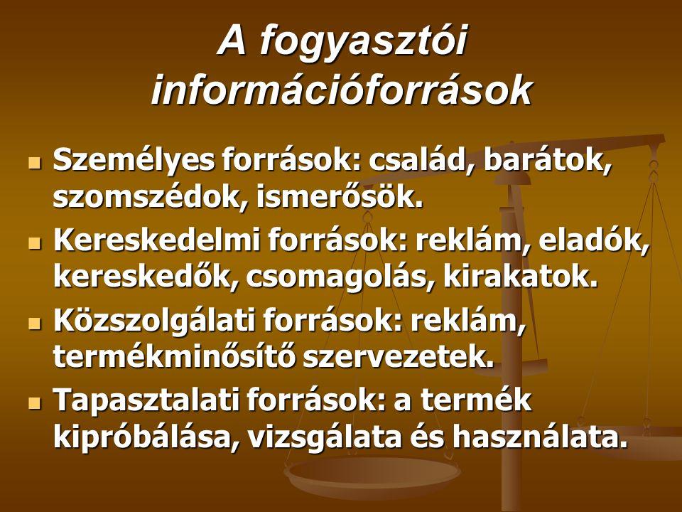 A fogyasztói információforrások  Személyes források: család, barátok, szomszédok, ismerősök.  Kereskedelmi források: reklám, eladók, kereskedők, cso