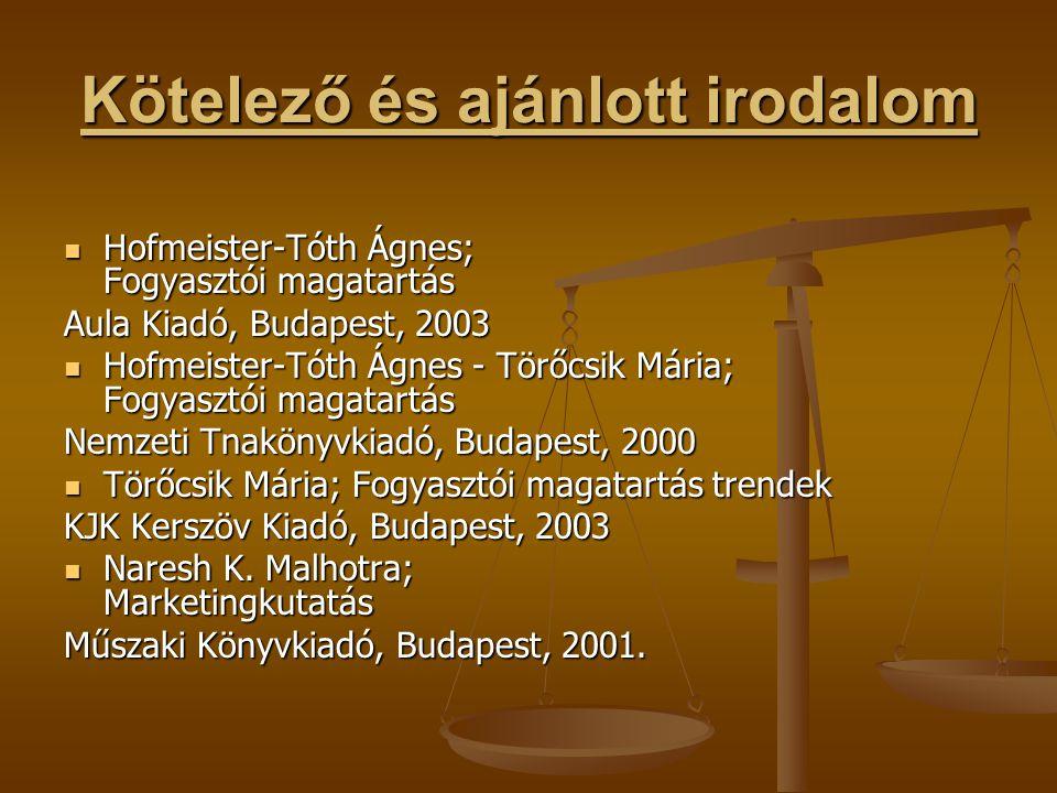 Kötelező és ajánlott irodalom  Hofmeister-Tóth Ágnes; Fogyasztói magatartás Aula Kiadó, Budapest, 2003  Hofmeister-Tóth Ágnes - Törőcsik Mária; Fogy