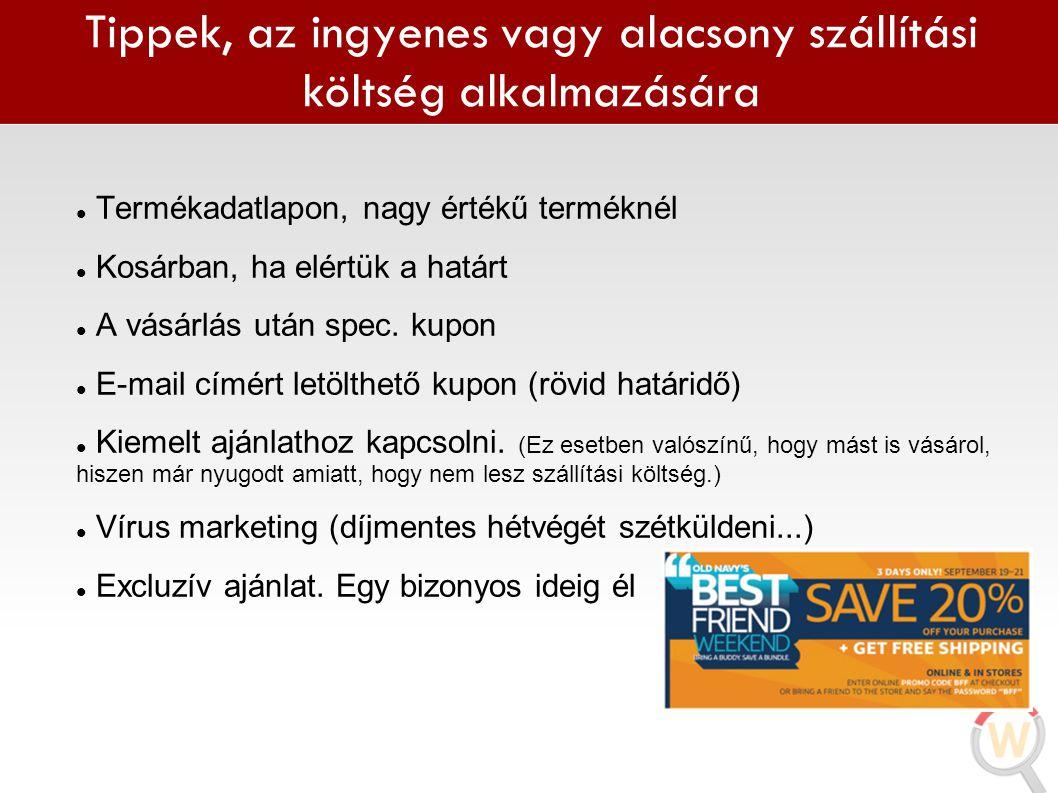 Tippek, az ingyenes vagy alacsony szállítási költség alkalmazására  Termékadatlapon, nagy értékű terméknél  Kosárban, ha elértük a határt  A vásárl