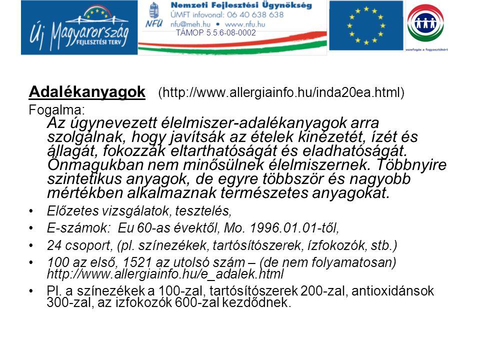 TÁMOP 5.5.6-08-0002 Adalékanyagok (http://www.allergiainfo.hu/inda20ea.html) Fogalma: Az úgynevezett élelmiszer-adalékanyagok arra szolgálnak, hogy ja
