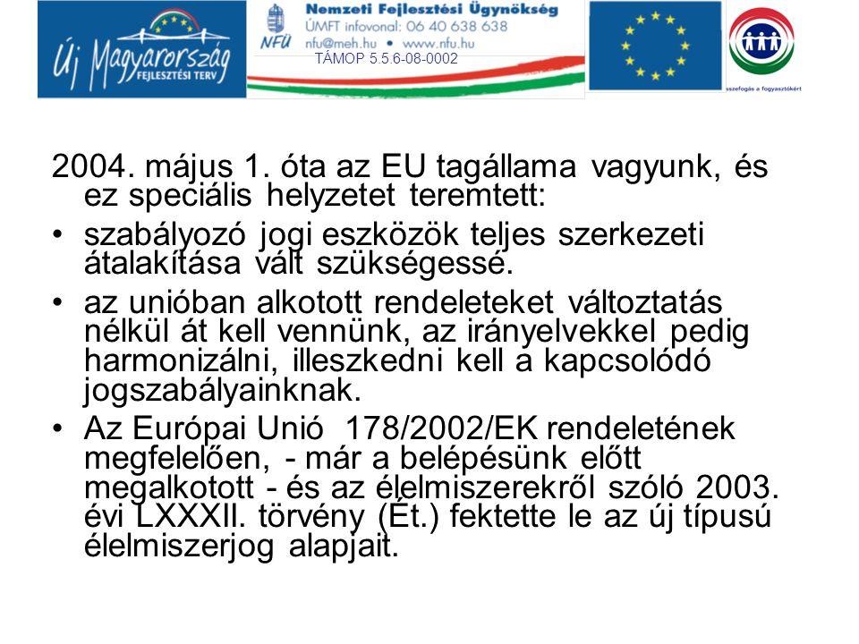 TÁMOP 5.5.6-08-0002 2004. május 1. óta az EU tagállama vagyunk, és ez speciális helyzetet teremtett: •szabályozó jogi eszközök teljes szerkezeti átala