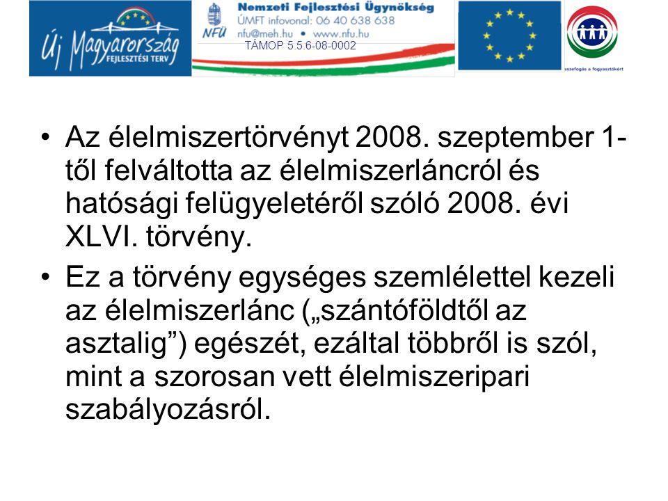 TÁMOP 5.5.6-08-0002 •Az élelmiszertörvényt 2008. szeptember 1- től felváltotta az élelmiszerláncról és hatósági felügyeletéről szóló 2008. évi XLVI. t