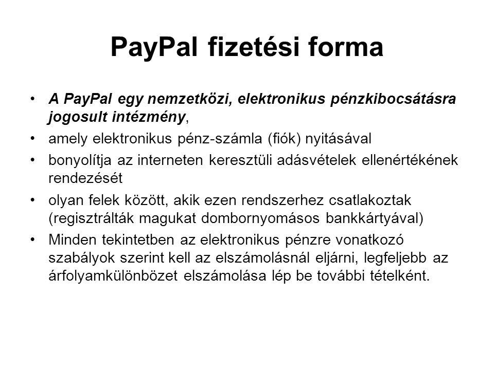 PayPal fizetési forma •A PayPal egy nemzetközi, elektronikus pénzkibocsátásra jogosult intézmény, •amely elektronikus pénz-számla (fiók) nyitásával •b