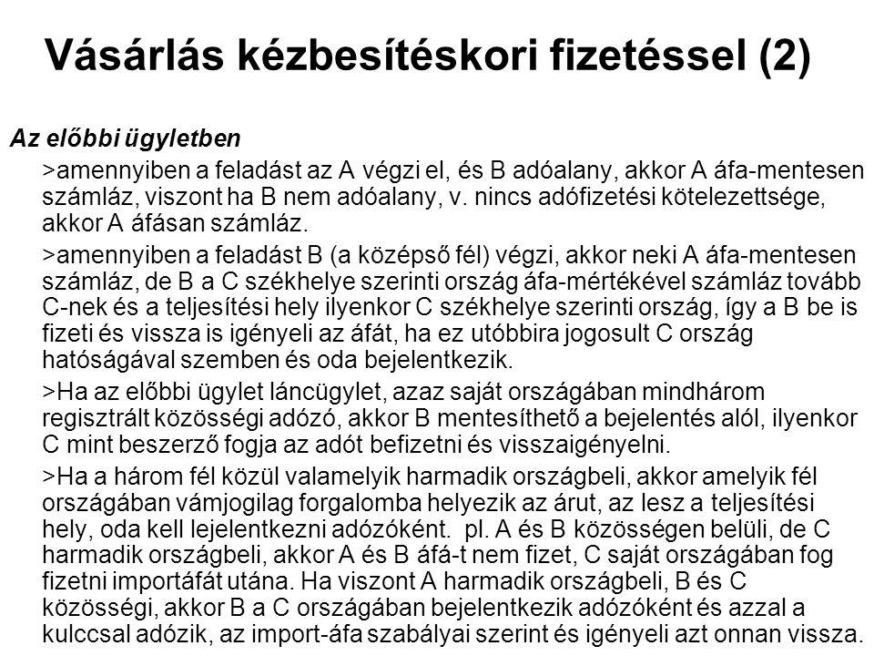 Vásárlás kézbesítéskori fizetéssel (3) •A termék feladója által fizetett járulékos ktg.: =a szállítási költség, amelyből a magyar határállomás és a külföldi rendeltetési hely közötti szakaszra jutó rész csökkenti az árbevételt, =ha azt továbbhárítják a vevőre, akkor annak áfa-mértéke az eredetileg értékesített, szállított termék áfá-jának kulcsával azonos =a szoftverértékesítést, szolgáltatásnyújtásként kezeli az áfa-tv.