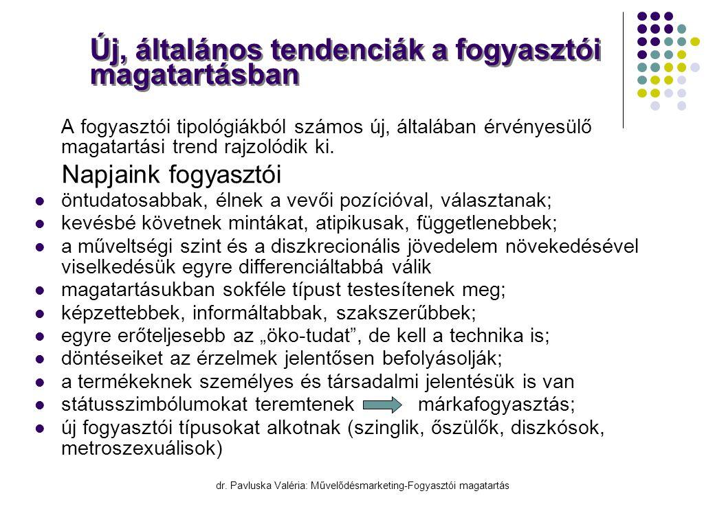 dr. Pavluska Valéria: Művelődésmarketing-Fogyasztói magatartás X A fogyasztói tipológiákból számos új, általában érvényesülő magatartási trend rajzoló