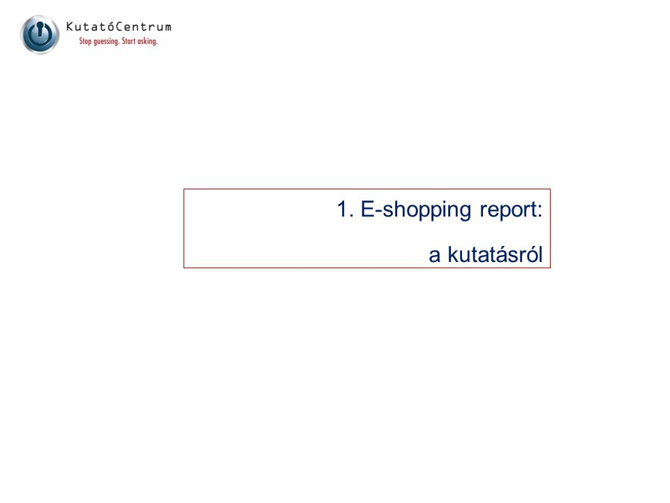 PiKuNap 2009 ¤Évente ismétlődő rendszeres kutatás ¤Átfogó felmérés, mely az online és offline vásárlási szokások közötti kapcsolatokat, valamint az FMCG termékek online kereskedelmét vizsgálja.